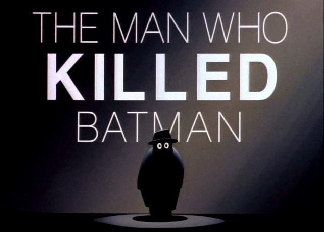 The_Man_Who_Killed_Batman the animated series